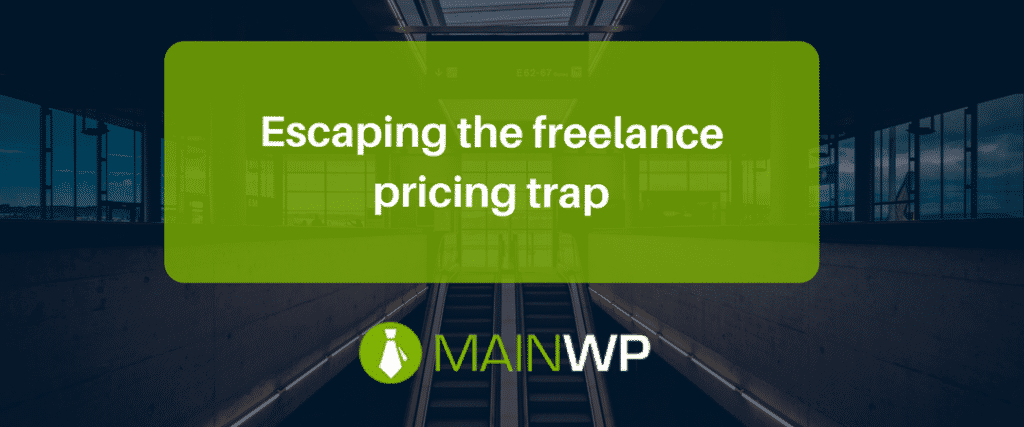 Escaping the freelance pricing trap