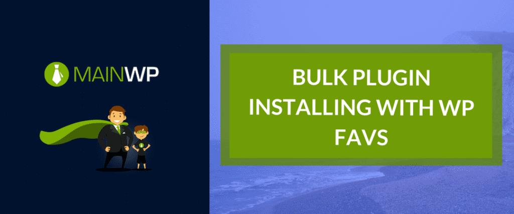 Bulk Plugin installing with WP Favs