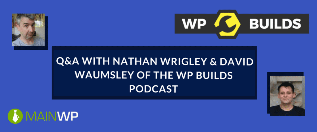 Q&A WITH NATHAN WRIGLEY & DAVID WAUMSLEY OF THE WP BUILDS PODCAST