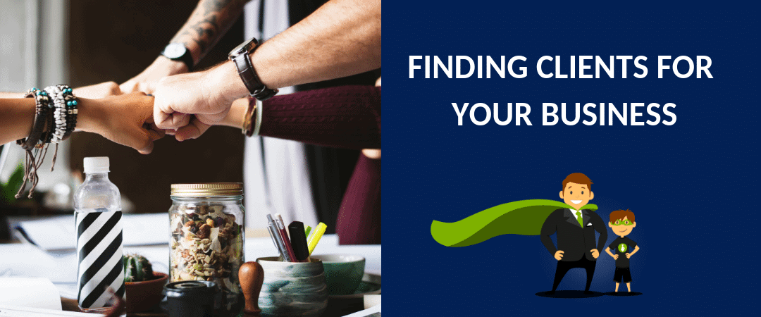 FINDING CLIENTS FOR YOUR BUSINESS