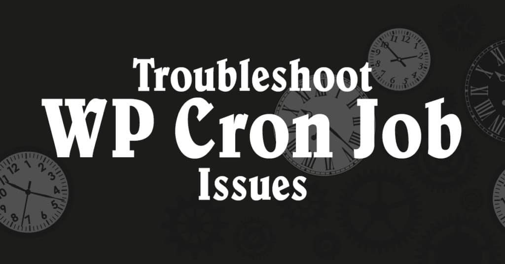 Troubleshoot WP Cron Job Issues
