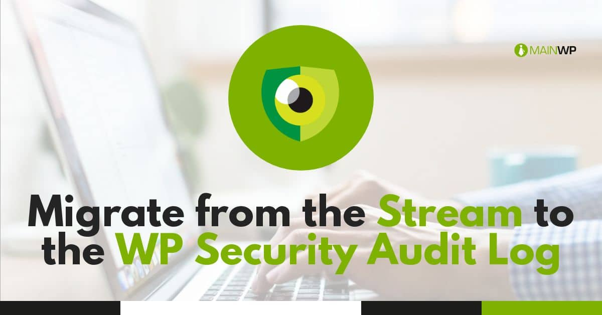 Migrate from the Stream Plugin to the WP Security Audit Log Plugin